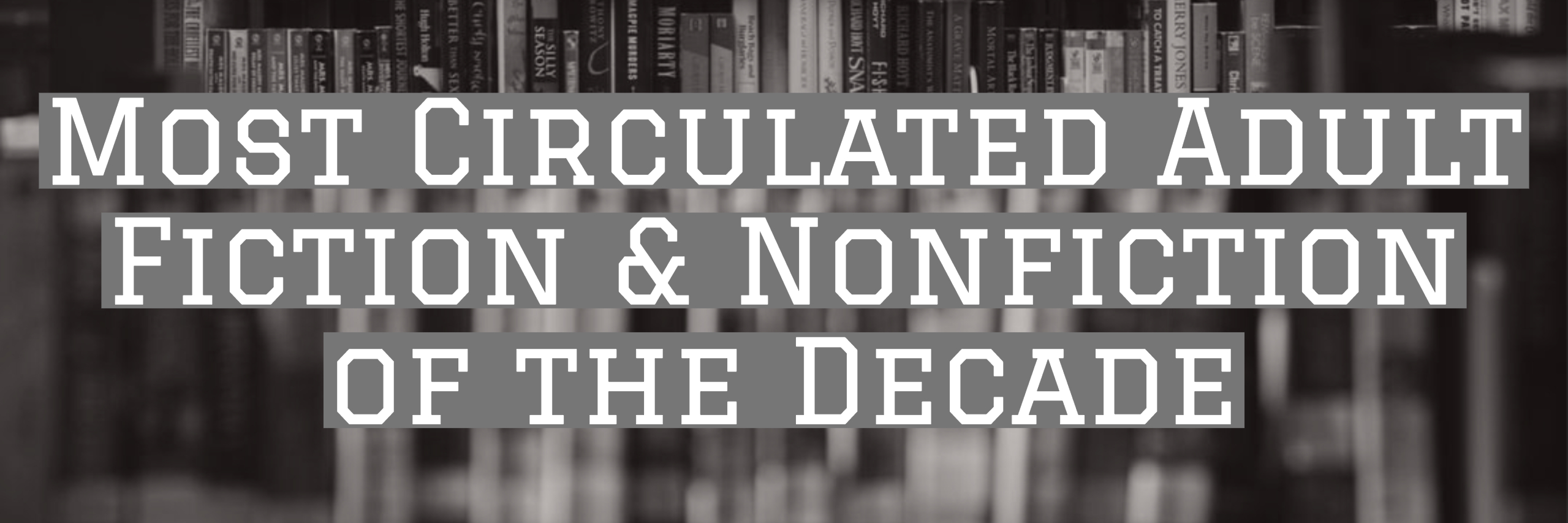 Most Circulated Fiction and Nonfiction Books of the Decade